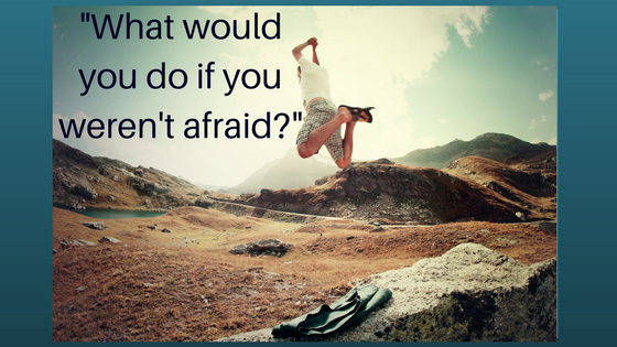 What would you do if you weren't afraid__Face Your Fears My Words Work For You