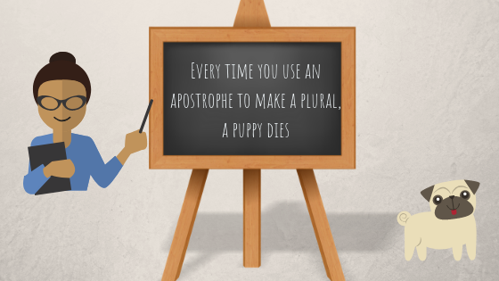 Teacher and blackboard saying every time you use an apostrophe to make a plural a puppy dies Grammar Use My Words Work For You Content Writer